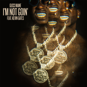 Im Not Goin (feat. Kevin Gates) - Gucci Mane