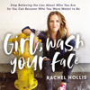 Rachel Hollis - Girl, Wash Your Face: Stop Believing the Lies About Who You Are So You Can Become Who You Were Meant to Be (Unabridged)  artwork