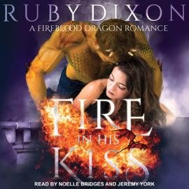 Fire in His Kiss: Fireblood Dragon, Book 2 (Unabridged) audiobook