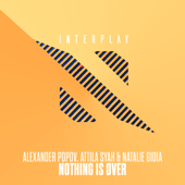 Nothing Is Over - Alexander Popov, Attila Syah & Natalie Gioia