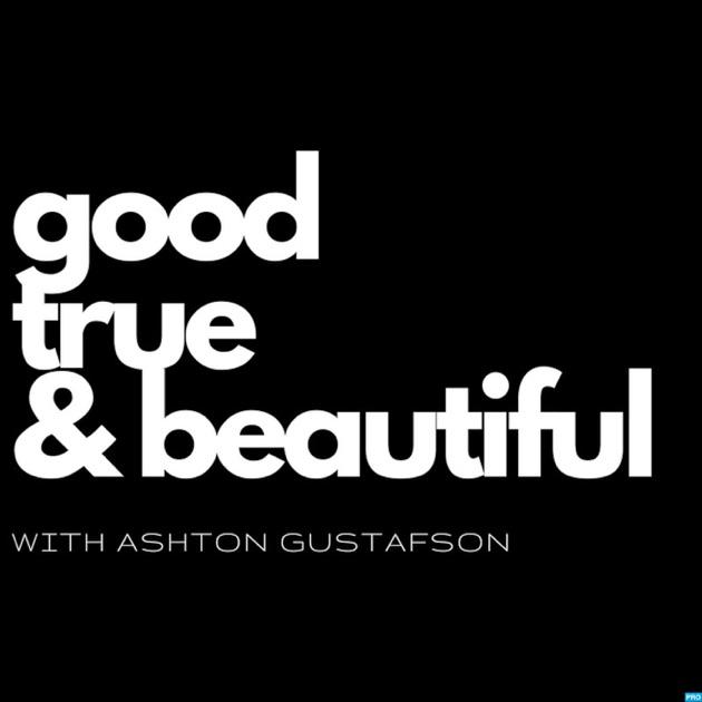 Good True Beautiful With Ashton Gustafson By Ashton