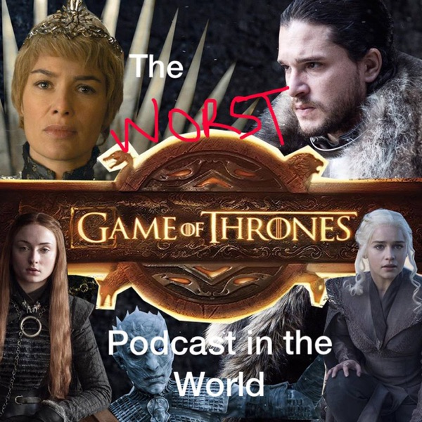 The Worst Game of Thrones Podcast in the World
