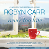 Robyn Carr - Never Too Late  artwork