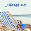 Lounge Chill House: 30 Relaxing Summer Tunes, Best Chill Out Music, Positive Vibes, Easy Listening - Cool Chillout Zone
