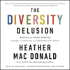 Heather Mac Donald - The Diversity Delusion: How Race and Gender Pandering Corrupt the University and Undermine Our Culture (Unabridged) artwork