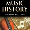 Andrew Sullivan - Music History: History of Music: From Prehistoric Sounds to Classical Music, Jazz, Rock Music, Pop Music, and Electronic Music (Unabridged)  artwork