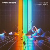 Believer Kaskade Remix  Imagine Dragons - Imagine Dragons