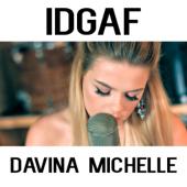 Idgaf - Davina Michelle