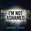 I'm Not Ashamed - Single, Jeremy Camp
