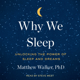 Why We Sleep: Unlocking the Power of Sleep and Dreams (Unabridged) audiobook