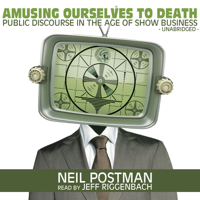Neil Postman - Amusing Ourselves to Death: Public Discourse in the Age of Show Business artwork