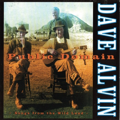 Public Domain - Songs from the Wild Land - Dave Alvin