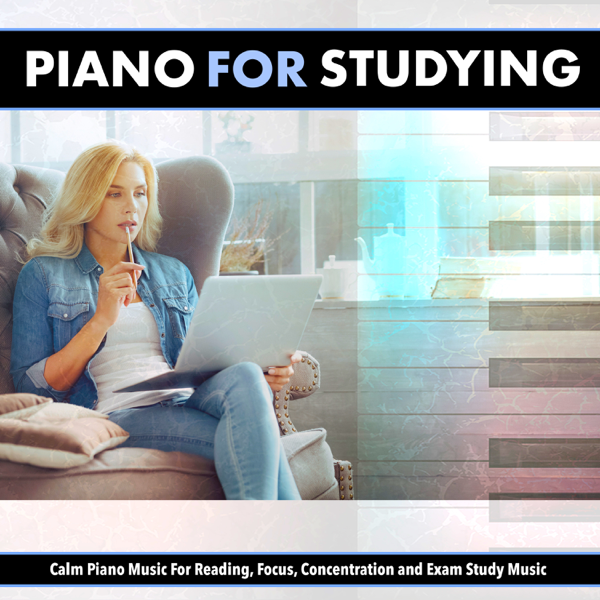 Piano For Studying: Calm Piano Music For Reading, Focus, Concentration and  Exam Study Music by Piano For Studying
