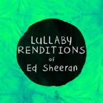 Lullaby Renditions of Ed Sheeran (Instrumental)