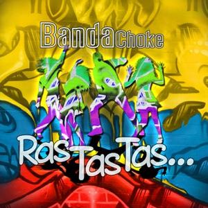 Banda Choke - Ras Tas Tas