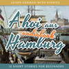 André Klein - Ahoi aus Hamburg: Learn German with Stories 5 - 10 Short Stories for Beginners  artwork