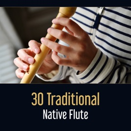 ‎30 Traditional Native Flute – Relaxing Music, Meditation Spirit, Yoga  Therapy, Tranquility Awakening, Call Within by Relaxing Flute Music Zone