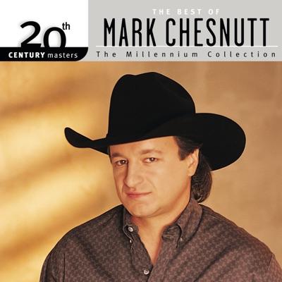 20th Century Masters - The Millennium Collection: Best of Mark Chesnutt - Mark Chesnutt