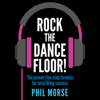 Phil Morse - Rock the Dancefloor: The Proven Five-step Formula for Total DJing Success (Unabridged)  artwork