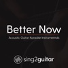 Sing2Guitar - Better Now (Lower Key) in the Style of Post Malone & Troye Sivan]