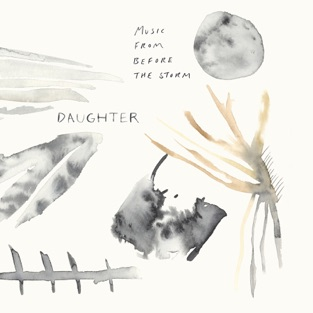 Music From Before the Storm – Daughter