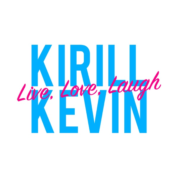 Live, Love, Laugh with Kirill and Kevin