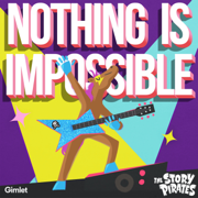 Nothing Is Impossible - The Story Pirates - The Story Pirates