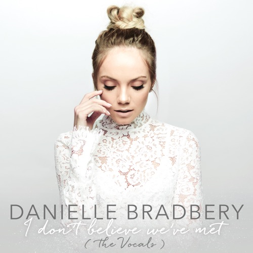 Danielle Bradbery - I Don't Believe We've Met (The Vocals) - Single