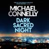 Dark Sacred Night (Unabridged) - Michael Connelly