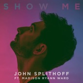 John Splithoff - Show Me (feat. Madison Ryann Ward)