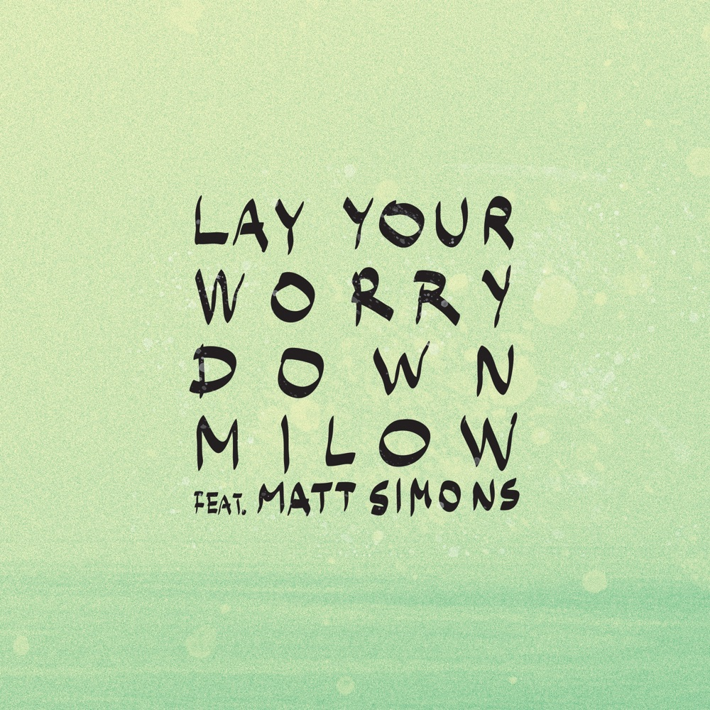 Milow Lay Your Worry Down (feat. Matt Simons)
