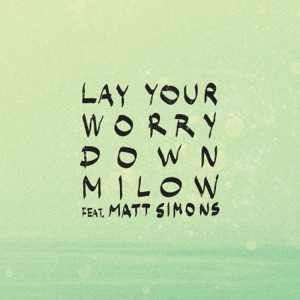 Lay Your Worry Down (feat. Matt Simons) - Single Mp3 Download