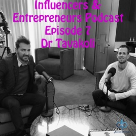 Influencers & Entrepreneurs Podcast: Dr Tavakoli - The King