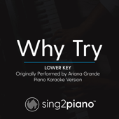 Why Try (Lower Key) Originally Performed By Ariana Grande] [Piano Karaoke Version]-Sing2Piano