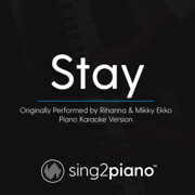 Stay (Originally Performed by Rihanna & Mikky Ekko) [Piano Karaoke Version] - Sing2Piano - Sing2Piano