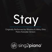 Stay (Originally Performed by Rihanna & Mikky Ekko) [Piano Karaoke Version] - Sing2Piano - Sing2Piano