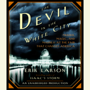 The Devil in the White City: Murder, Magic, and Madness at the Fair That Changed America (Unabridged)