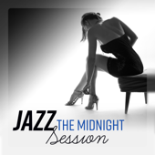 Jazz - The Midnight Session: The Most Seductive, Smooth & Romantic Jazz Music