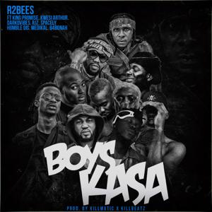 R2Bees - Boys Kasa feat. King Promise, Kwesi Arthur, DarkoVibes, Rjz, Spacely, Humble Dis, Medikal & B4bonah