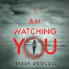I Am Watching You (Unabridged) - Teresa Driscoll