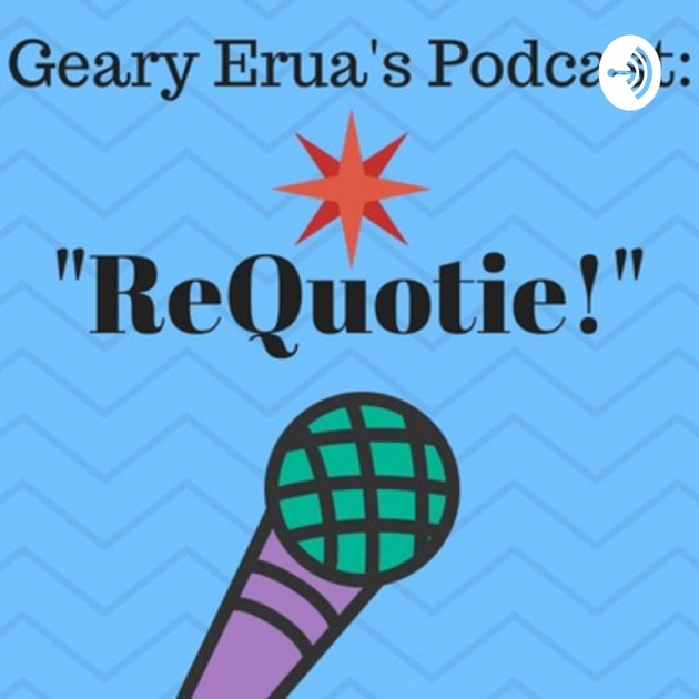 Requotie By Geary Erua On Apple Podcasts