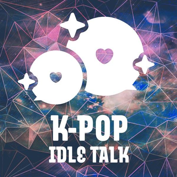 Kpop Idle Talk