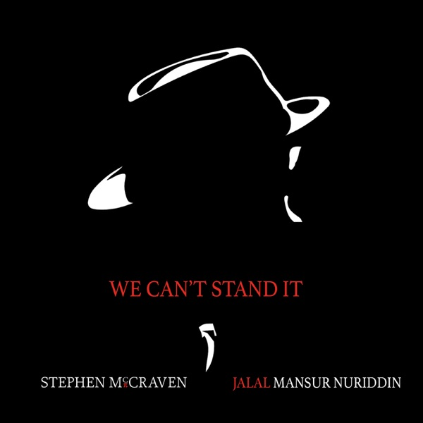 We Can't Stand It (feat. Makaya McCraven) - Single