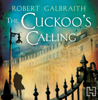 Robert Galbraith - The Cuckoo's Calling: Cormoran Strike, Book 1 (Unabridged) artwork