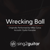 Wrecking Ball (Originally Performed by Miley Cyrus) [Acoustic Guitar Karaoke]