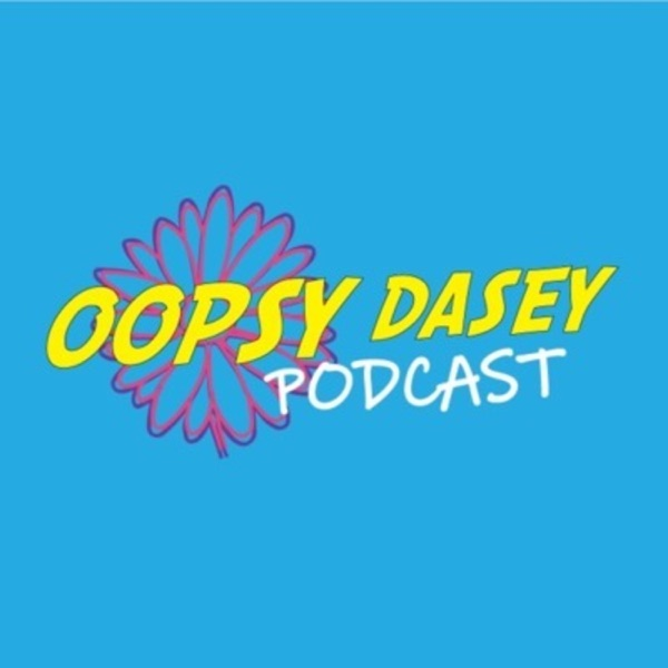 Oopsy Dasey Podcast