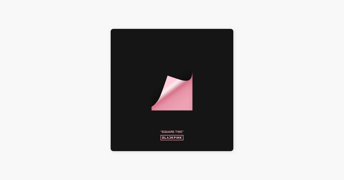 SQUARE TWO - EP by BLACKPINK