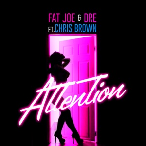 Fat Joe, Chris Brown & Dre - Attention