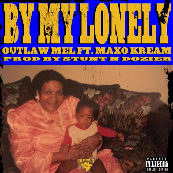 By My Lonely (feat. Maxo Kream) - Single