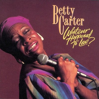 Whatever Happened to Love? - Betty Carter
